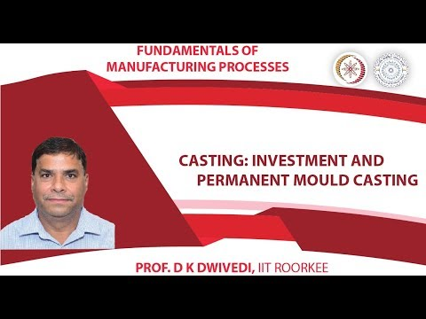 Lecture 24: Casting: Investment and Permanent Mould Casting