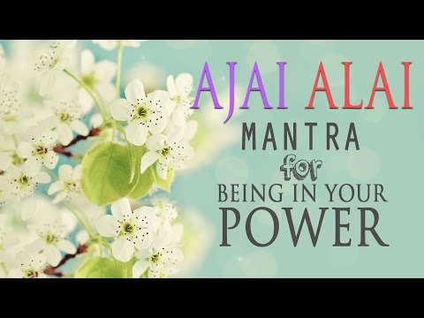 Ajai Alai | Mantra for Being In Your Power & to Develop Radi