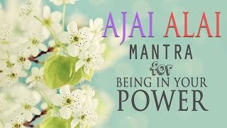 ajai Alai  Mantra for Being In Your Power & to Develop Radiant Body