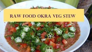 Easy Raw Food Vegan Recipe: Savory Okra Veg Stew (fat Free)