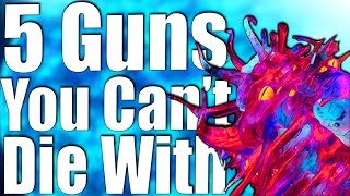 TOP 5 GUNS YOU CAN'T DIE WITH IN ZOMBIES.