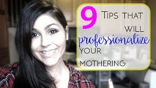 9 Tips on Professionalizing Motherhood