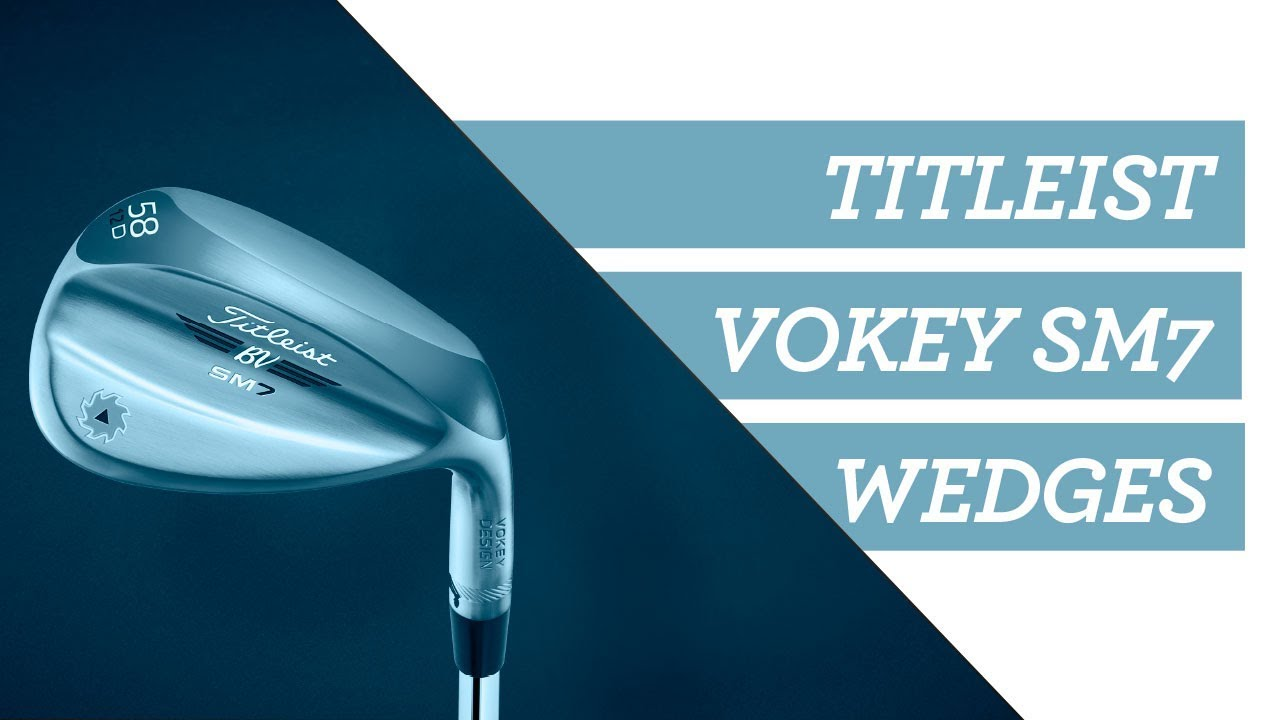 Titleist Vokey SM7 Wedge Review : YouTube | ForeGolf