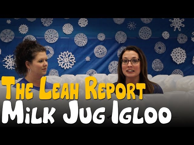 The Leah Report - Milk Jug Igloo