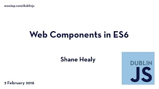 Web Components in ES6 - Shane Healy