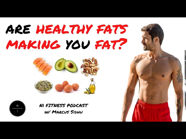 110 Are Healthy Fats Making You Fat Youtube
