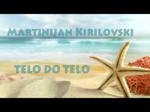 MARTINIJAN KIRILOVSKI - TELO DO TELO ( Official Lyrics Video ) 2016