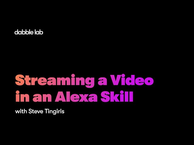 Streaming a Video in an Alexa Skill - Dabble Lab #221