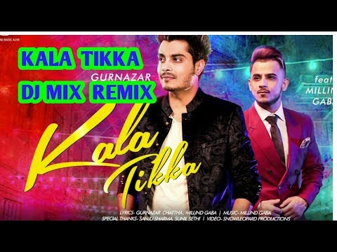Kala Tikka DJ MIX REMIX Gurnazar Chattha Ft Millind Gaba New Song