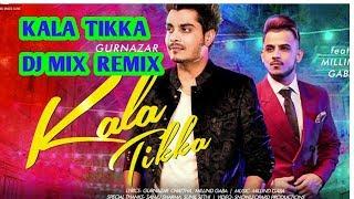 Kala Tikka DJ MIX REMIX Gurnazar chattha ft Millind Gaba new song