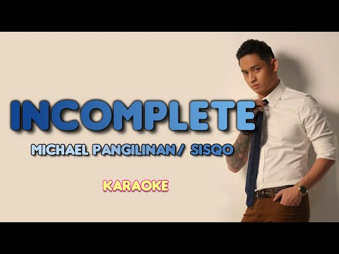 INCOMPLETE - Sisqo (Michael Pangilinan Cover) [ KARAOKE VERSION ]