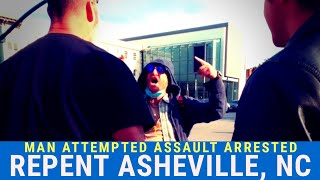 Repent: Asheville, NC (Man Attempted Assault Arrested)