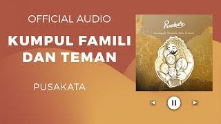PUSAKATA – KUMPUL FAMILI DAN TEMAN (Official Audio)