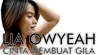 Video Lia Owyeah - Cinta Membuat Gila download MP3, 3GP, MP4, WEBM, AVI, FLV Agustus 2017