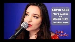 Baixar Casey McQuillen - Slow Dancing in a Burning Room [John Mayer Cover]
