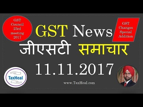 GST News 11.11.2017 by TaxHeal : GST Council Decisions 23rd meeting 2017