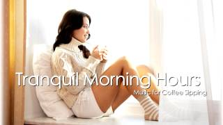 Tranquil Morning Hours: Music for Sipping Coffee [Lounge Central] Chill Out, Lounge, Ambient