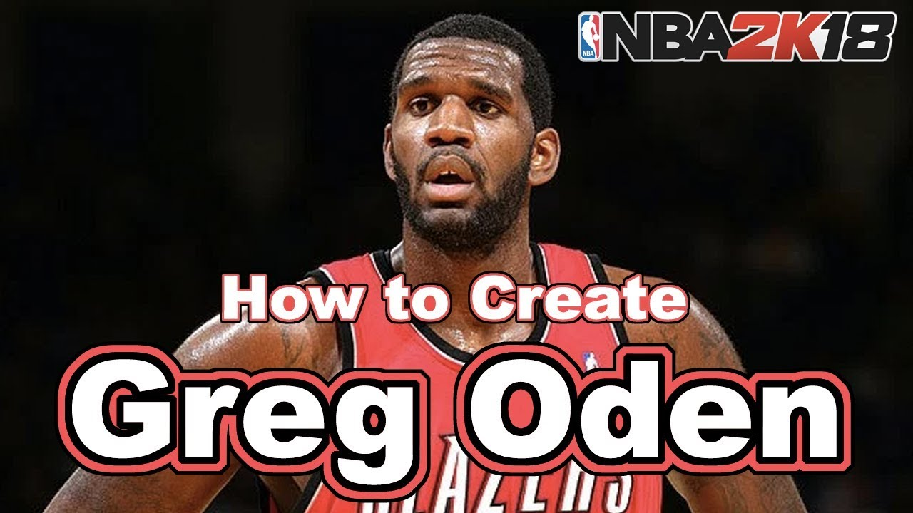 7b9ce1213 NBA 2K18 How to Create Greg Oden with Attributes