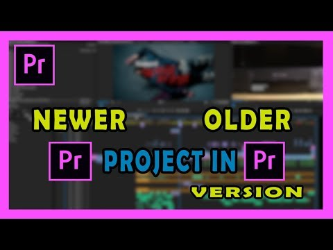 How To Open Newer Project In Older Version Of Adobe Premiere Pro