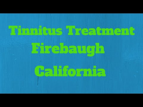 Tinnitus Treatment Firebaugh California