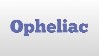 Opheliac meaning and pronunciation