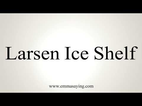 How To Pronounce Larsen Ice Shelf