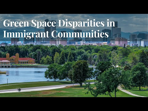 Disparities in Green Spaces in Immigrant Communities