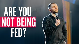 Are you NOT BEING FED by your church?