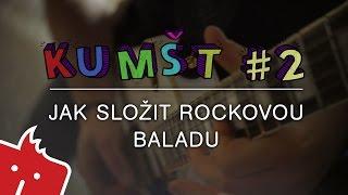 Kumšt #2: Jak složit rockovou baladu snadno a rychle