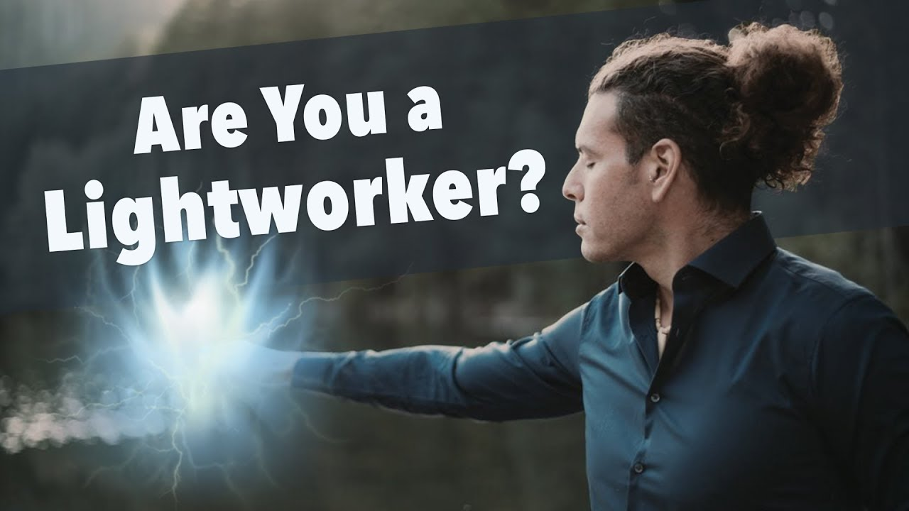 Are you a lightworker? - What is a light worker and what are the