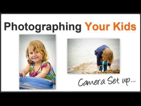 Photographing Your Children (Part 1) - camera setup