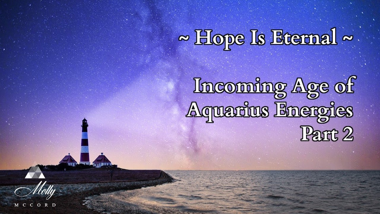 Hope Is Eternal ~ Incoming Age of Aquarius Energies Part 2 ~ Podcast