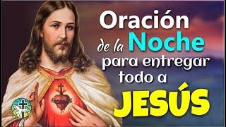 ORACIÓN DE LA NOCHE PARA ENTREGAR TODO A JESÚS