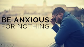 BE ANXIOUS FOR NOTΗING | Overcoming Anxiety & Worry - Inspirational & Motivational Video