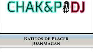 Ratitos de Placer - Juan Magan / CHAK&P DJ