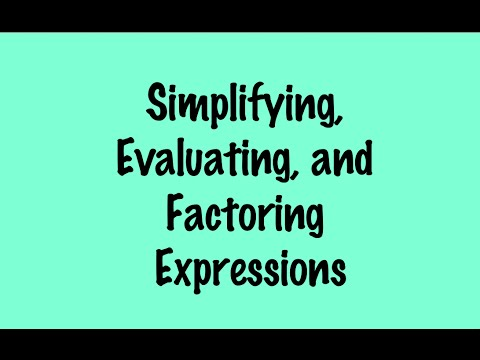 Expressions- Evaluating, Simplifying, and Factoring