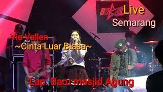 Download lagu Cinta luar biasa ~ Via Vallen Feat Om Sera Live lap. Baru Mesjid Agung Semarang terbaru 28 Juni 2019