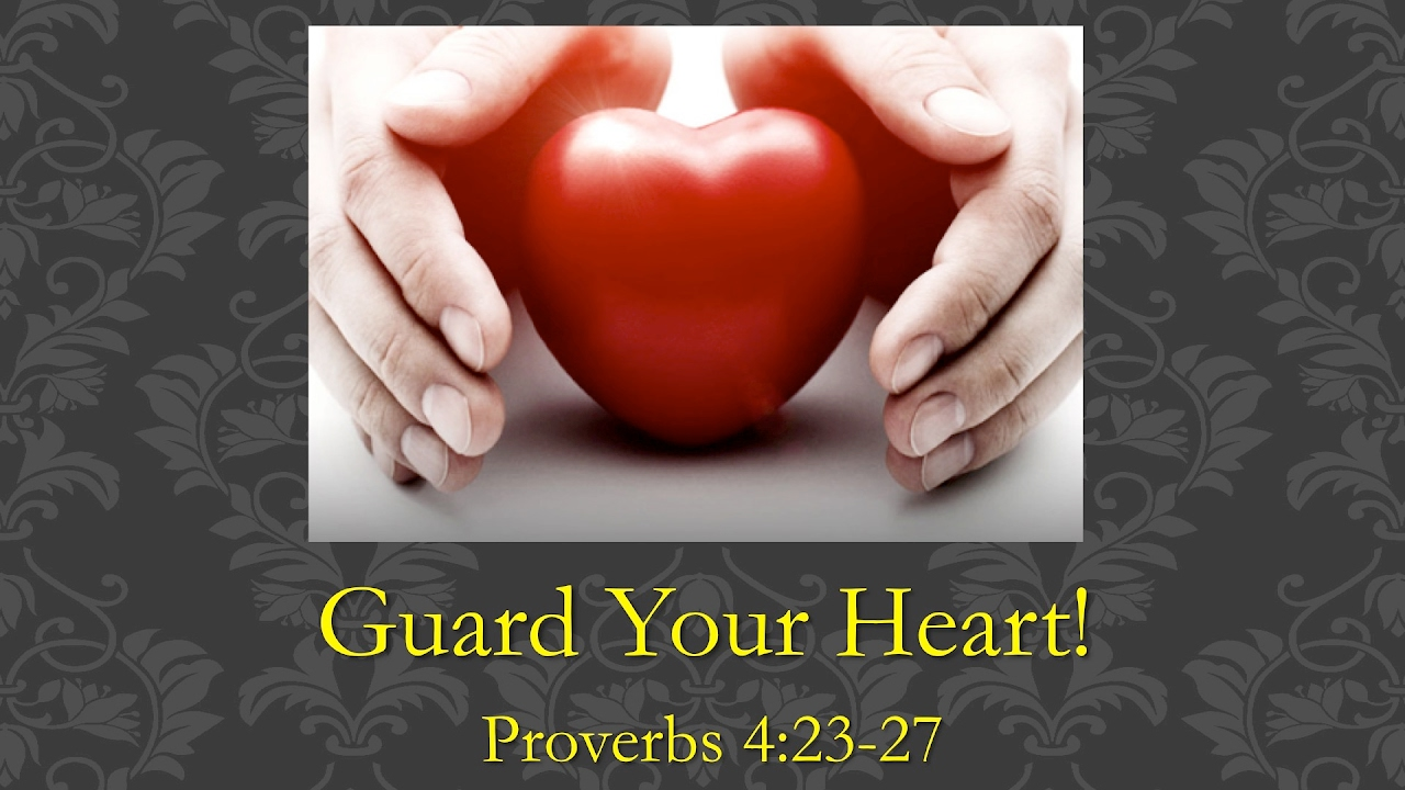Guard Your Heart! (Proverbs 4:23-27)