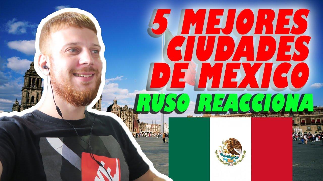 LAS 5 MEJORES CIUDADES de MÉXICO. RUSO REACCIONA. REACCIÓN