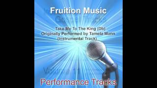 Take Me To The King (Db) Originally Performed by Tamela Mann (Instrumental Track) SAMPLE