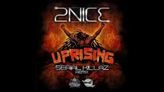 2Nice _  Uprising (Serial Killaz remix)