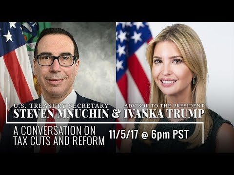 A Conversation on Tax Cuts and Reform w/ Steven Mnuchin & Iv