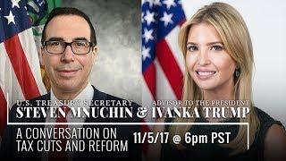 A Conversation on Tax Cuts and Reform w/ Steven Mnuchin & Ivanka Trump — 11/5/2017