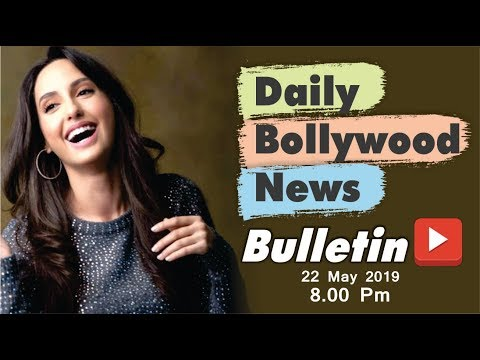 Bollywood Ki Latest News | Bollywood News in Hindi | Nora Fatehi | 22 May 2019 | 08:00 PM