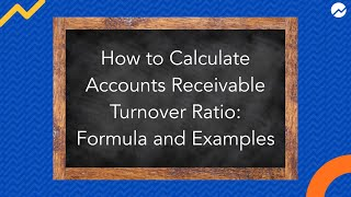 How to Calculate Your Accounts Receivable Turnover Ratio: Formula and Examples