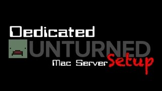 Unturned Server Mac 3.17.12.0 Tutorial
