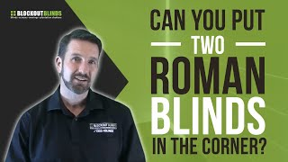 Can you put two Roman Blinds in the corner?