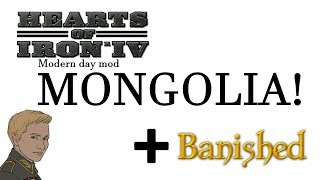 HOI4 - Modern Day Mod - Mongolia AND some Banished & chill!
