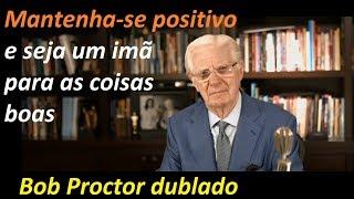 Bob Proctor - Como se manter positivo  (dublado e legendado)