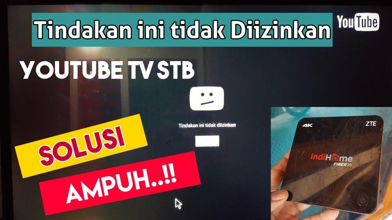 MENGATASI YOUTUBE TV TINDAKAN INI TIDAK DIIZINKAN - STB ZTE 4K ...